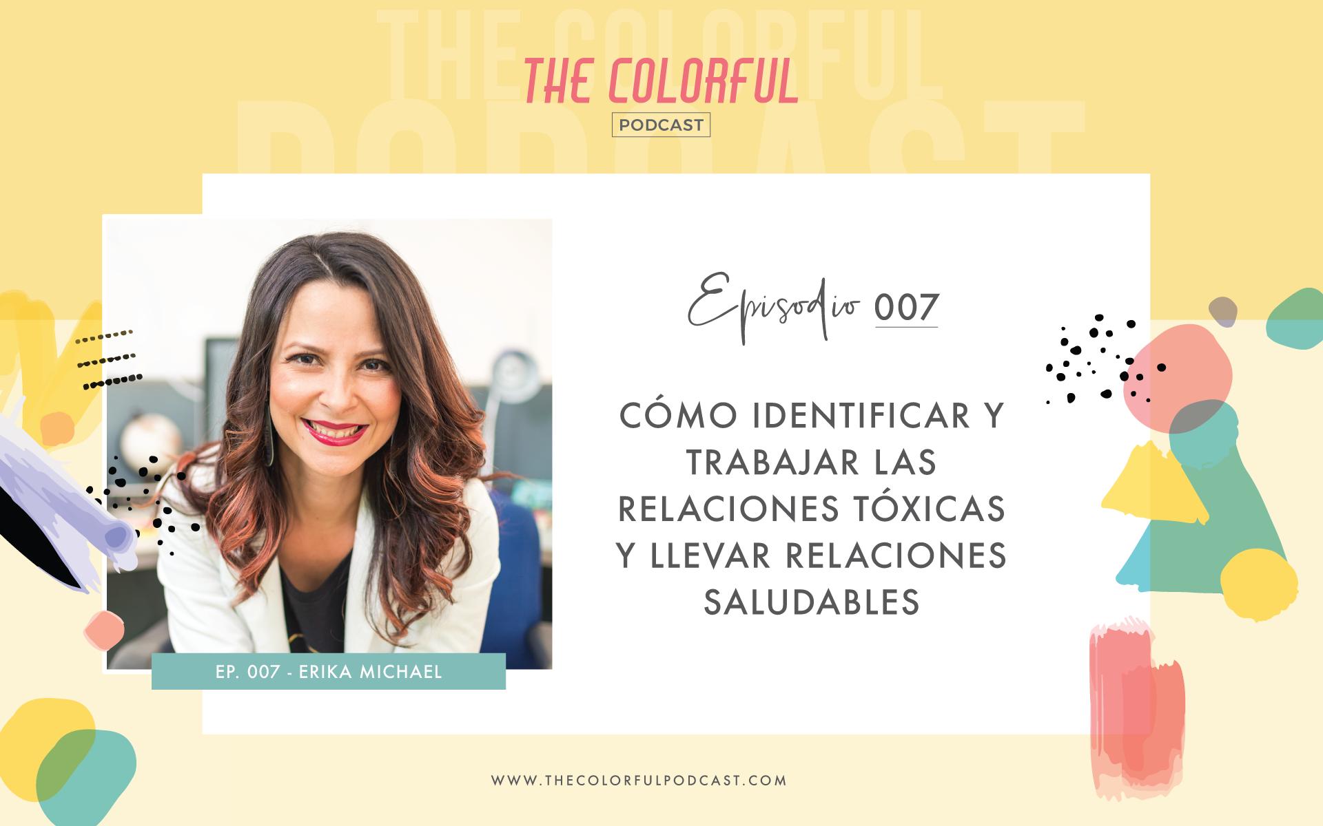 Cómo identificar y trabajar las relaciones tóxicas y llevar relaciones saludables con Erika Michael